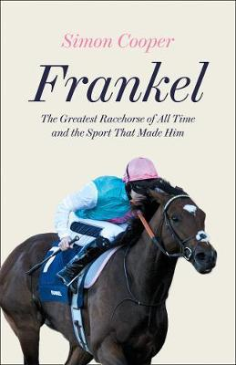 Image for Frankel - The Greatest Racehorse of All Time and the Sport That Made Him from emkaSi
