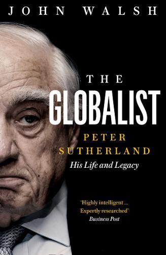Image for The Globalist - Peter Sutherland - His Life and Legacy from emkaSi