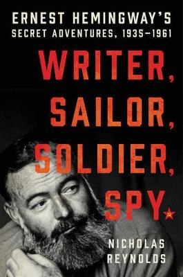 Image for Writer, Sailor, Soldier, Spy: Ernest Hemingway's Secret Adventures, 1935-1961 from emkaSi