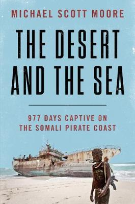 Image for The Desert and the Sea - 977 Days Captive on the Somali Pirate Coast from emkaSi