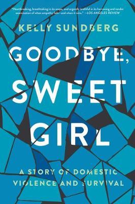 Image for Goodbye, Sweet Girl - A Story of Domestic Violence and Survival from emkaSi