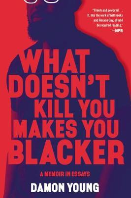 Image for What Doesn't Kill You Makes You Blacker - A Memoir in Essays from emkaSi