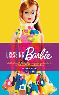 Image for Dressing Barbie - A Celebration of the Clothes That Made America's Favorite Doll and the Incredible Woman Behind Them from emkaSi