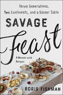 Image for Savage Feast - Three Generations, Two Continents, and a Dinner Table (A Memoir with Recipes) from emkaSi