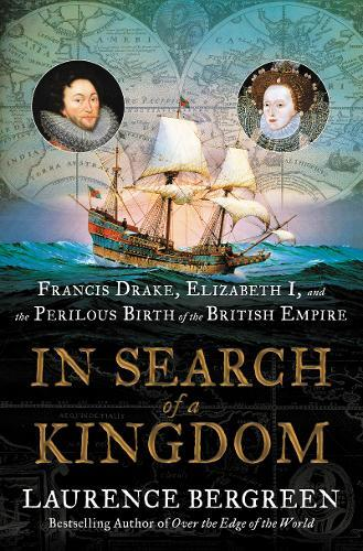 Image for In Search of a Kingdom - Francis Drake, Elizabeth I, and the Perilous Birth of the British Empire from emkaSi