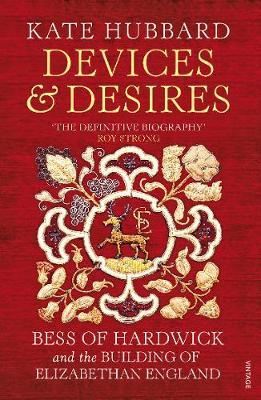 Image for Devices and Desires - Bess of Hardwick and the Building of Elizabethan England from emkaSi