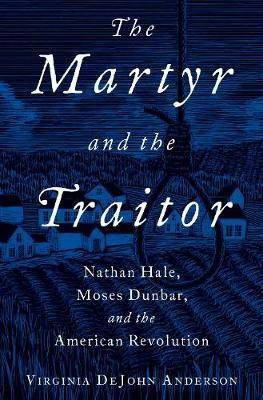 Image for The Martyr and the Traitor - Nathan Hale, Moses Dunbar, and the American Revolution from emkaSi