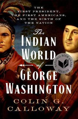 Image for The Indian World of George Washington - The First President, the First Americans, and the Birth of the Nation from emkaSi