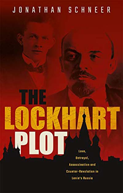 Image for The Lockhart Plot - Love, Betrayal, Assassination and Counter-Revolution in Lenin's Russia from emkaSi