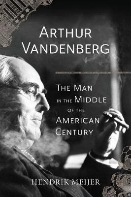 Image for Arthur Vandenberg - The Man in the Middle of the American Century from emkaSi