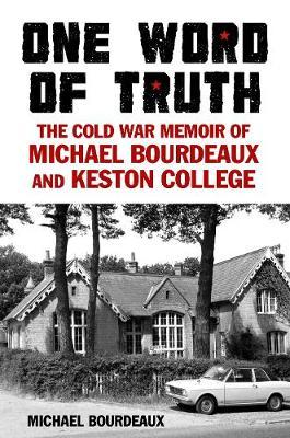 Image for One Word of Truth - The Cold War Memoir of Michael Bourdeaux and Keston College from emkaSi