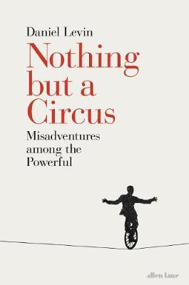 Image for Nothing but a Circus: Misadventures among the Powerful from emkaSi