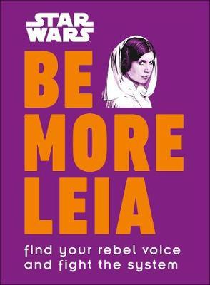 Image for Star Wars Be More Leia - Find Your Rebel Voice And Fight The System from emkaSi