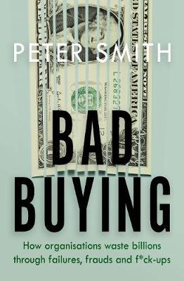 Image for Bad Buying - How organisations waste billions through failures, frauds and f*ck-ups from emkaSi