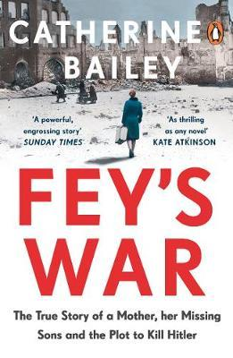 Image for Fey's War - The True Story of a Mother, her Missing Sons and the Plot to Kill Hitler from emkaSi