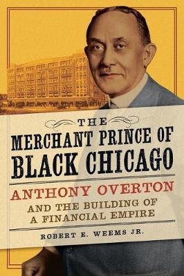 Image for The Merchant Prince of Black Chicago - Anthony Overton and the Building of a Financial Empire from emkaSi