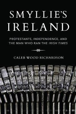 Image for Smyllie's Ireland - Protestants, Independence, and the Man Who Ran the Irish Times from emkaSi