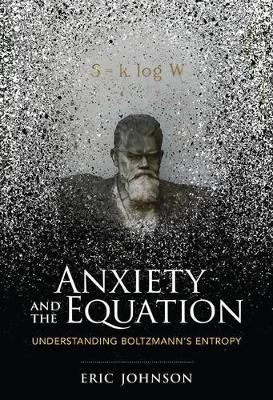 Image for Anxiety and the Equation: Understanding Boltzmann's Entropy from emkaSi