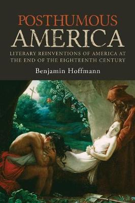 Image for Posthumous America - Literary Reinventions of America at the End of the Eighteenth Century from emkaSi