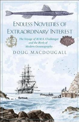Image for Endless Novelties of Extraordinary Interest - The Voyage of H.M.S. Challenger and the Birth of Modern Oceanography from emkaSi