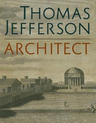 Image for Thomas Jefferson, Architect - Palladian Models, Democratic Principles, and the Conflict of Ideals from emkaSi