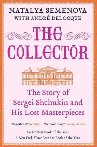 Image for The Collector - The Story of Sergei Shchukin and His Lost Masterpieces from emkaSi