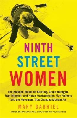 Image for Ninth Street Women: Lee Krasner, Elaine de Kooning, Grace Hartigan, Joan Mitchell, and Helen Frankenthaler - Five Painters and the Movement That Changed Modern Art from emkaSi