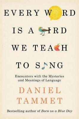 Image for Every Word is a Bird We Teach to Sing: Encounters with the Mysteries & Meanings of Language from emkaSi