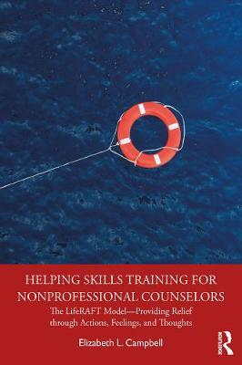 Image for Helping Skills Training for Nonprofessional Counselors - The LifeRAFT Model-Providing Relief through Actions, Feelings, and Thoughts from emkaSi
