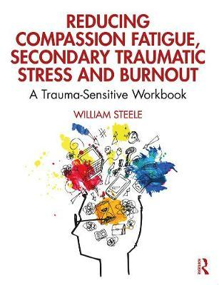 Image for Reducing Compassion Fatigue, Secondary Traumatic Stress, and Burnout - A Trauma-Sensitive Workbook from emkaSi