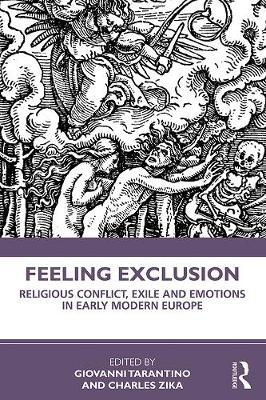 Image for Feeling Exclusion - Religious Conflict, Exile and Emotions in Early Modern Europe from emkaSi