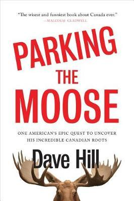 Image for Parking The Moose - One American's Epic Quest to Uncover His Incredible Canadian from emkaSi