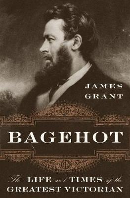 Image for Bagehot - The Life and Times of the Greatest Victorian from emkaSi