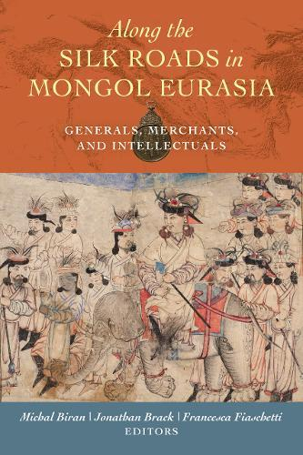 Image for Along the Silk Roads in Mongol Eurasia - Generals, Merchants, and Intellectuals from emkaSi