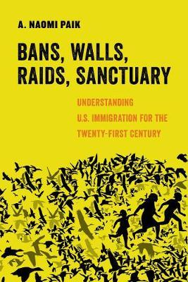Image for Bans, Walls, Raids, Sanctuary - Understanding U.S. Immigration for the Twenty-First Century from emkaSi