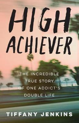 Image for High Achiever - The Incredible True Story of One Addict's Double Life from emkaSi