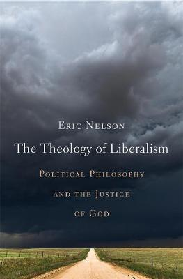Image for The Theology of Liberalism - Political Philosophy and the Justice of God from emkaSi