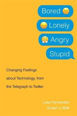 Image for Bored, Lonely, Angry, Stupid - Changing Feelings about Technology, from the Telegraph to Twitter from emkaSi