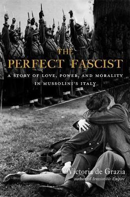 Image for The Perfect Fascist - A Story of Love, Power, and Morality in Mussolini's Italy from emkaSi