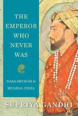 Image for The Emperor Who Never Was - Dara Shukoh in Mughal India from emkaSi