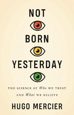 Image for Not Born Yesterday - The Science of Who We Trust and What We Believe from emkaSi