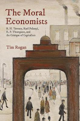 Image for The Moral Economists - R. H. Tawney, Karl Polanyi, E. P. Thompson, and the Critique of Capitalism from emkaSi