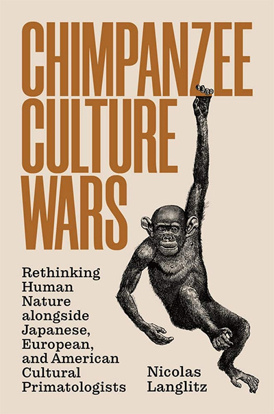 Image for Chimpanzee Culture Wars - Rethinking Human Nature alongside Japanese, European, and American Cultural Primatologists from emkaSi