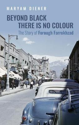 Image for Beyond Black There Is No Colour - The Story of Forough Farrokhzad from emkaSi
