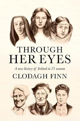 Image for Through Her Eyes - A new history of Ireland in 21 women from emkaSi