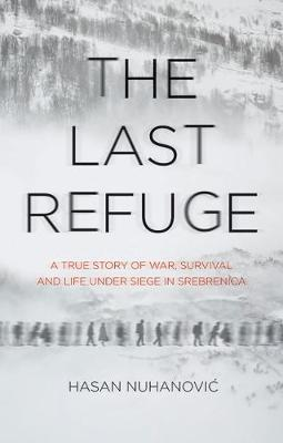Image for The Last Refuge - A True Story of War, Survival and Life Under Siege in Srebrenica from emkaSi
