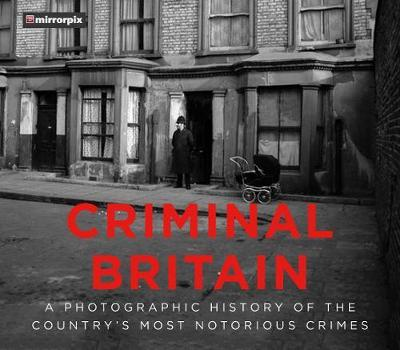 Image for Criminal Britain - A Photographic History of the Country's Most Notorious Crimes from emkaSi