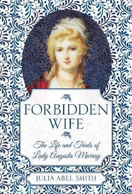 Image for Forbidden Wife - The Life and Trials of Lady Augusta Murray from emkaSi