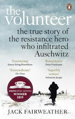 Image for The Volunteer - The True Story of the Resistance Hero who Infiltrated Auschwitz - The Costa Biography Award Winner 2019 from emkaSi