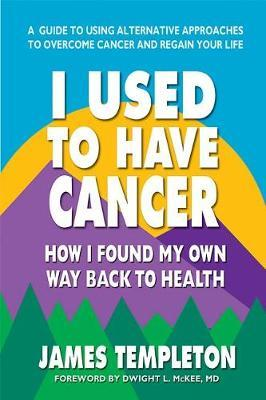 Image for I Used to Have Cancer - How I Found My Own Way Back to Health from emkaSi